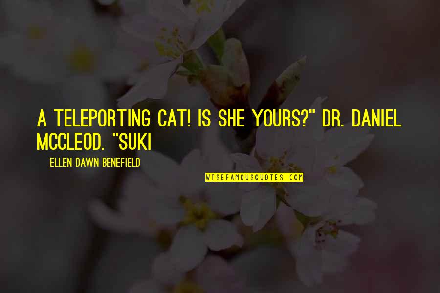 """Dr.radhakrishnan Quotes By Ellen Dawn Benefield: A teleporting cat! Is she yours?"""" Dr. Daniel"""