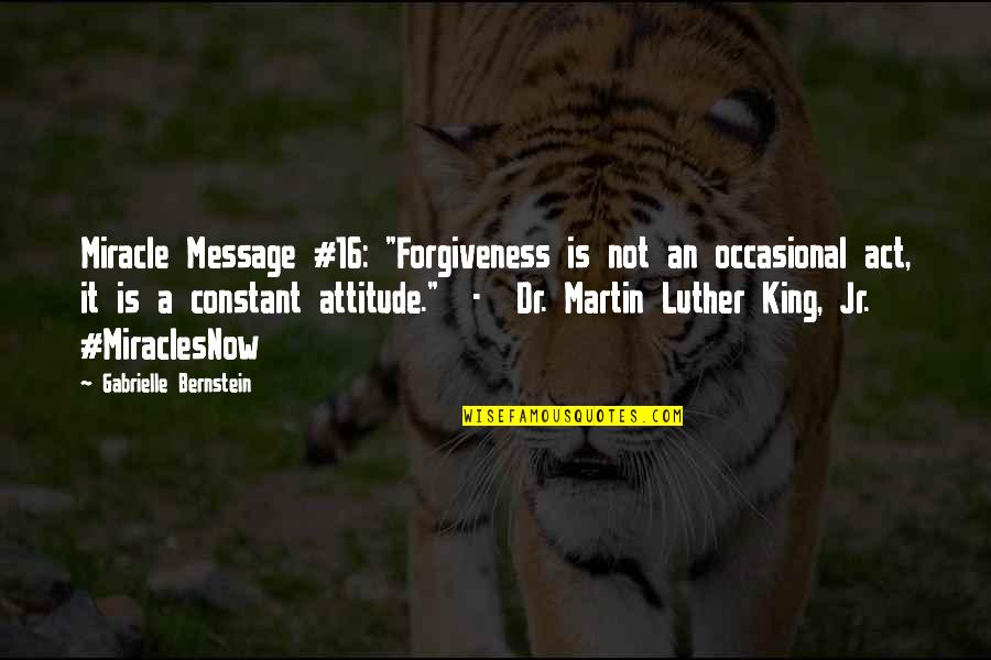"""Dr.radhakrishnan Quotes By Gabrielle Bernstein: Miracle Message #16: """"Forgiveness is not an occasional"""