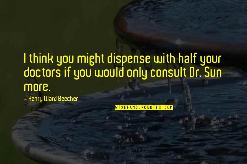 Dr.radhakrishnan Quotes By Henry Ward Beecher: I think you might dispense with half your