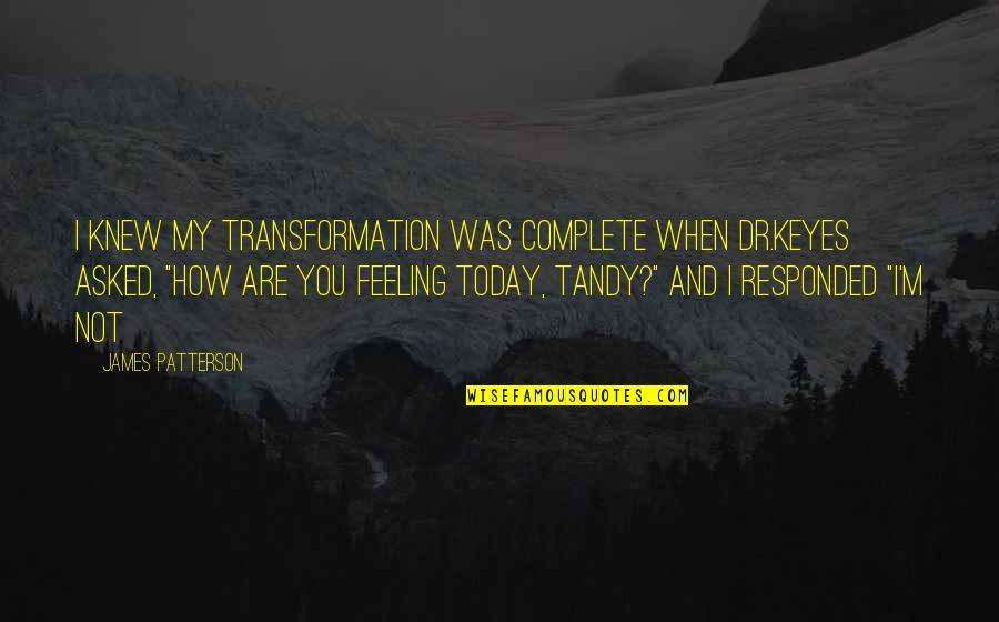 Dr.radhakrishnan Quotes By James Patterson: I knew my transformation was complete when Dr.Keyes