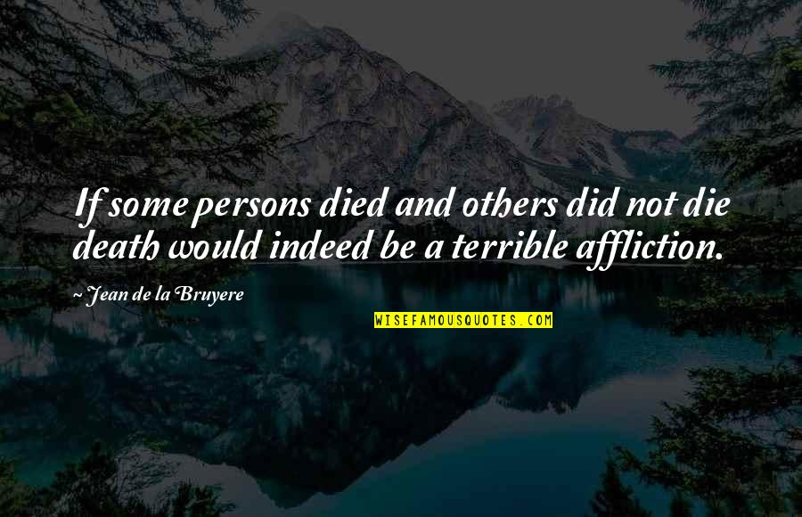 Dr.radhakrishnan Quotes By Jean De La Bruyere: If some persons died and others did not