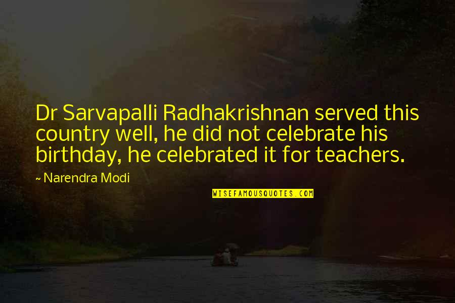 Dr.radhakrishnan Quotes By Narendra Modi: Dr Sarvapalli Radhakrishnan served this country well, he
