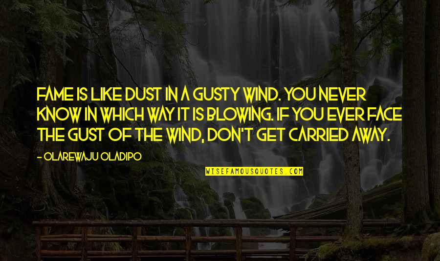 Dr.radhakrishnan Quotes By Olarewaju Oladipo: Fame is like dust in a gusty wind.
