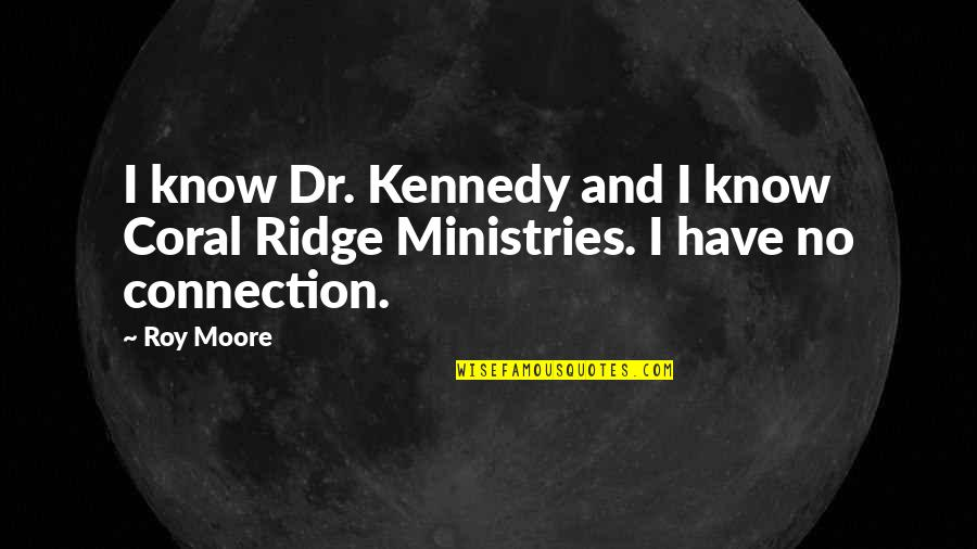 Dr.radhakrishnan Quotes By Roy Moore: I know Dr. Kennedy and I know Coral