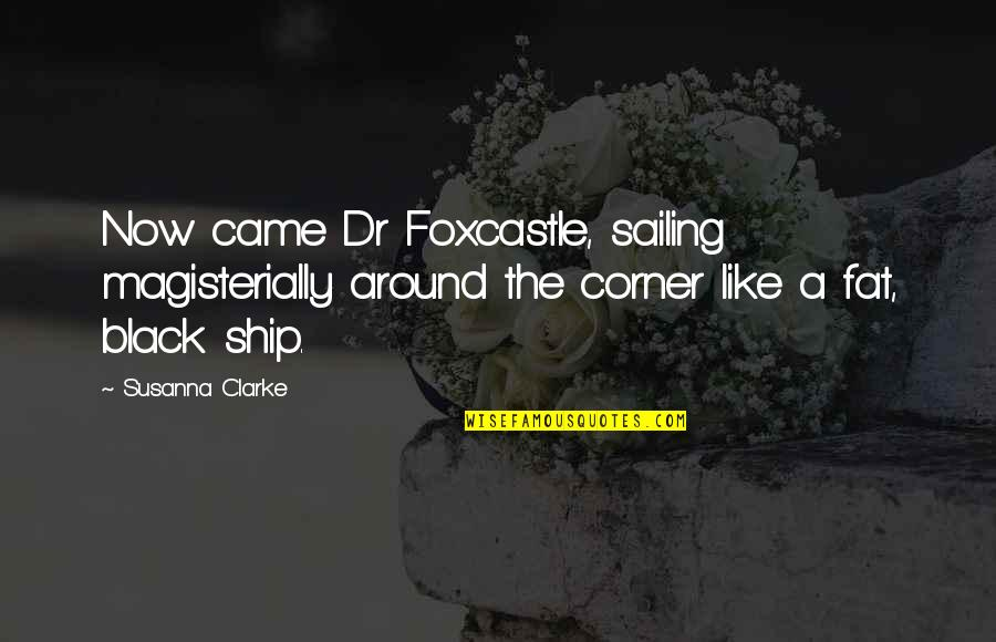 Dr.radhakrishnan Quotes By Susanna Clarke: Now came Dr Foxcastle, sailing magisterially around the