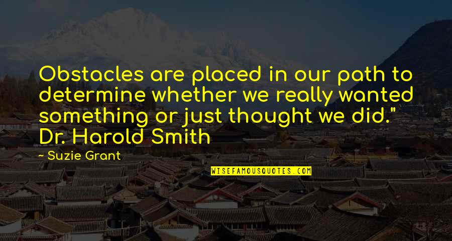 Dr.radhakrishnan Quotes By Suzie Grant: Obstacles are placed in our path to determine