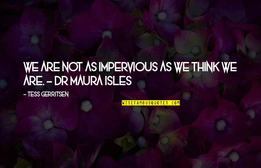 Dr.radhakrishnan Quotes By Tess Gerritsen: We are not as impervious as we think