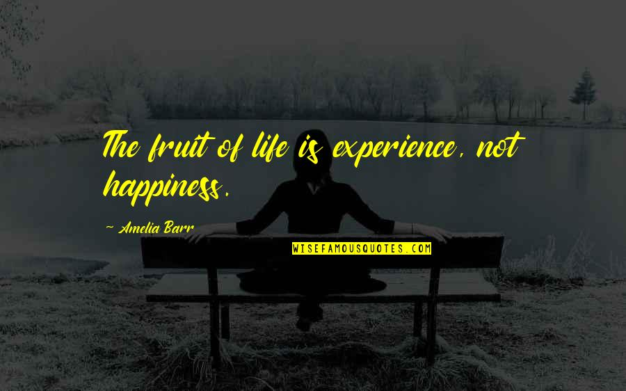 Dr Seuss Posters Quotes By Amelia Barr: The fruit of life is experience, not happiness.