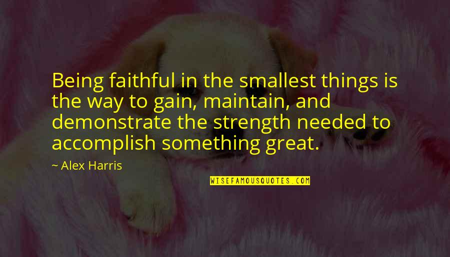 Dr Sloper Quotes By Alex Harris: Being faithful in the smallest things is the