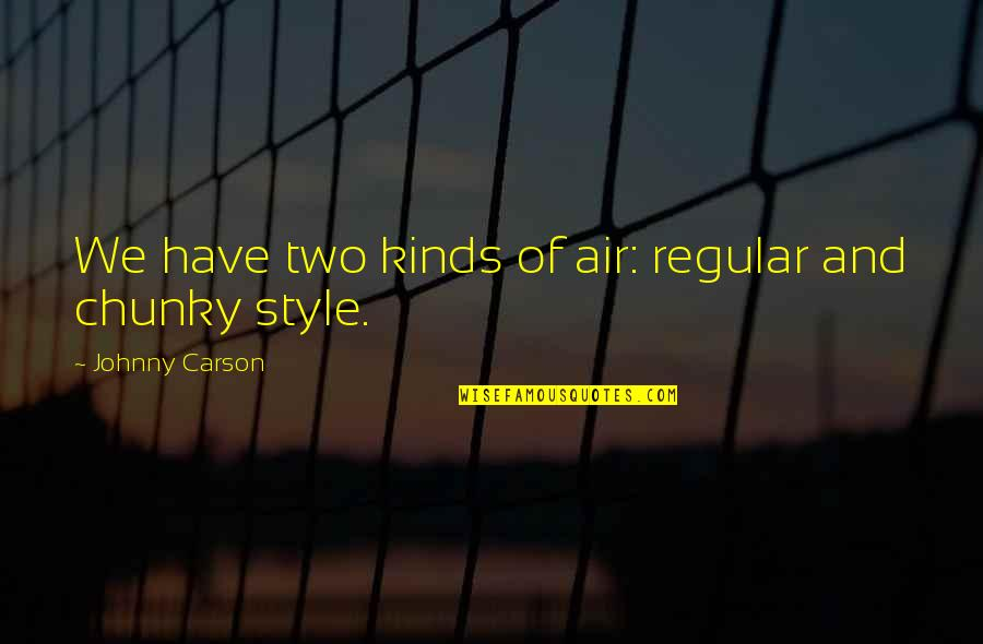 Dr Sloper Quotes By Johnny Carson: We have two kinds of air: regular and