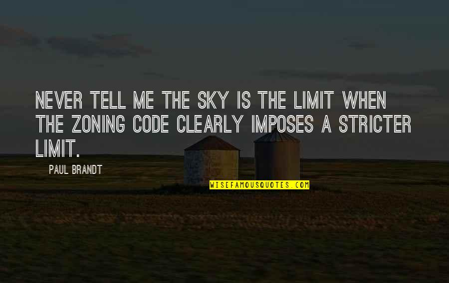 Dr Sloper Quotes By Paul Brandt: Never tell me the sky is the limit