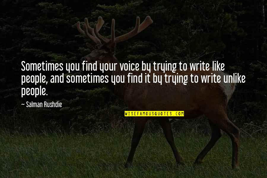 Dr Sloper Quotes By Salman Rushdie: Sometimes you find your voice by trying to