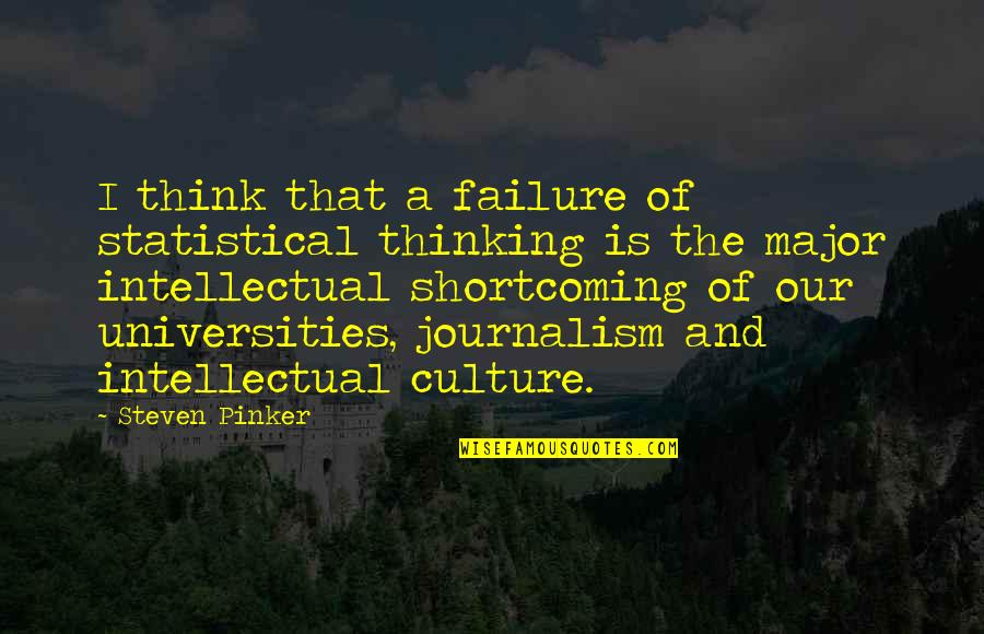 Dr Sloper Quotes By Steven Pinker: I think that a failure of statistical thinking