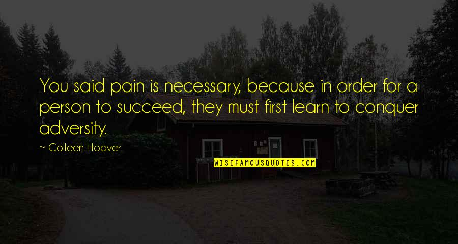 Dr Subhash Chandra Quotes By Colleen Hoover: You said pain is necessary, because in order