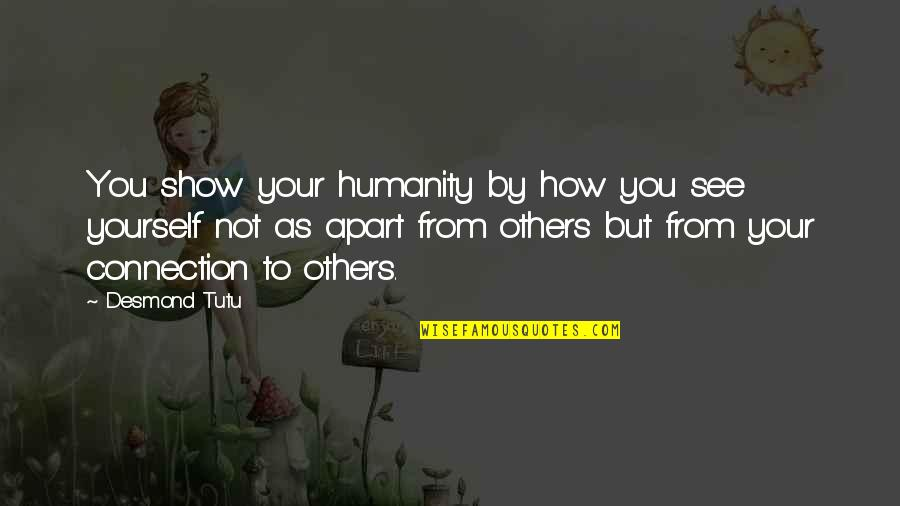 Dr Subhash Chandra Quotes By Desmond Tutu: You show your humanity by how you see