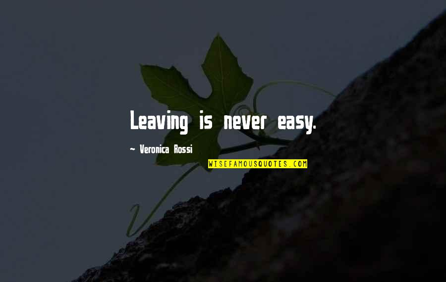 Dr Subhash Chandra Quotes By Veronica Rossi: Leaving is never easy.