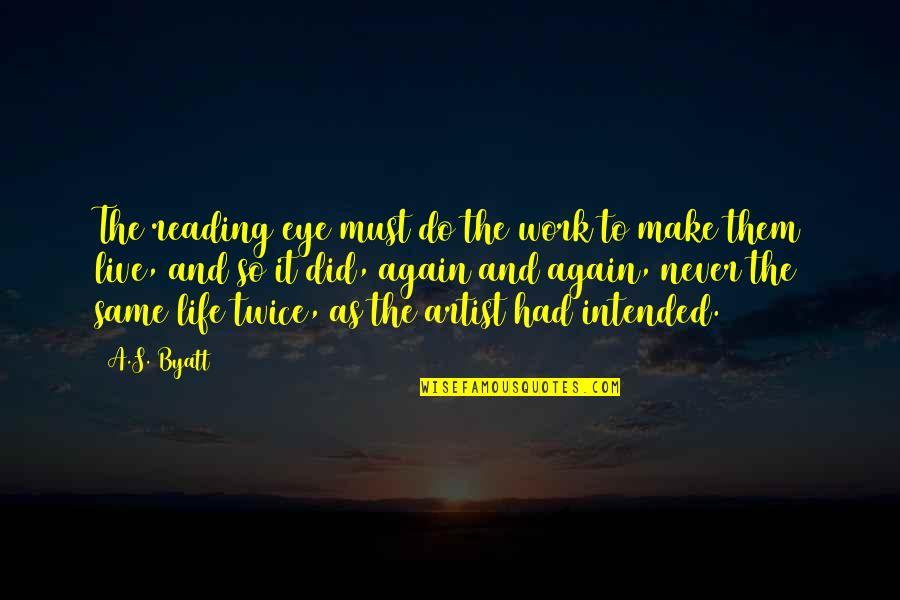 Dr Trevor Kletz Quotes By A.S. Byatt: The reading eye must do the work to