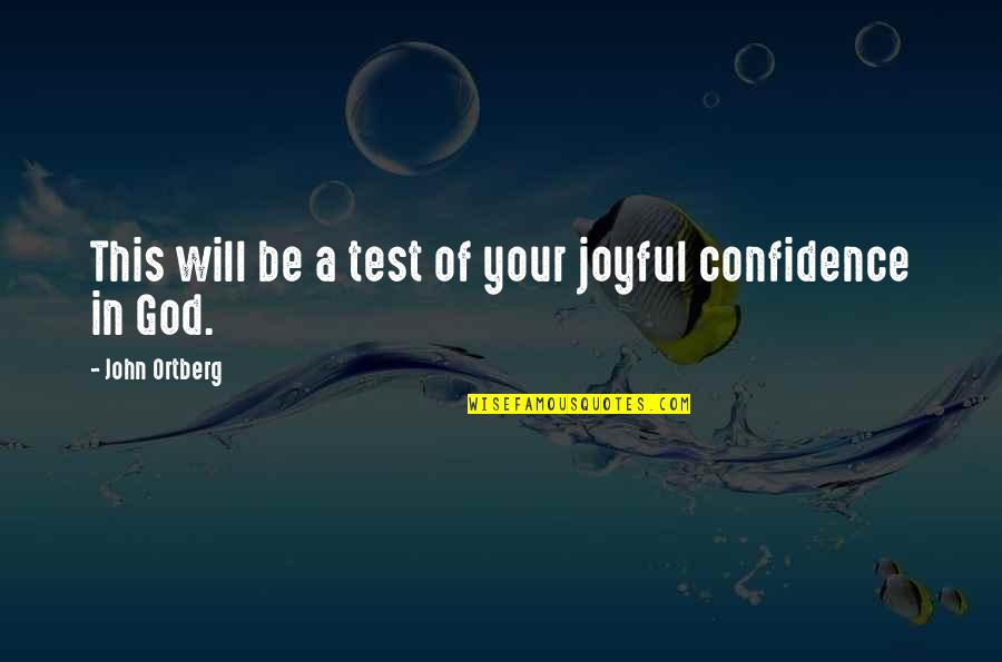 Dr Trevor Kletz Quotes By John Ortberg: This will be a test of your joyful