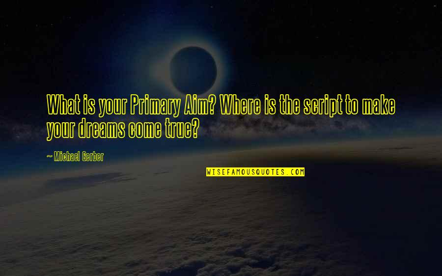 Dr Trevor Kletz Quotes By Michael Gerber: What is your Primary Aim? Where is the