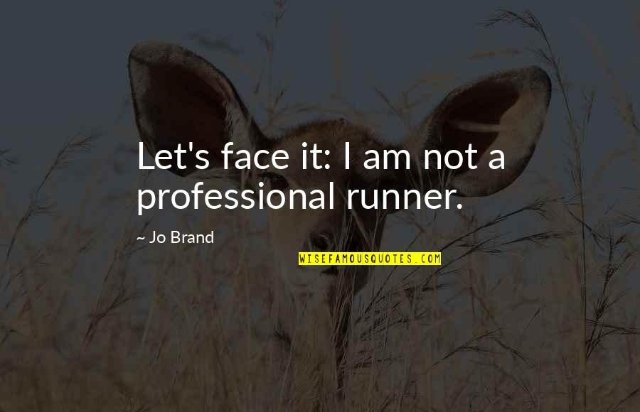 Dr Valentin Narcisse Quotes By Jo Brand: Let's face it: I am not a professional