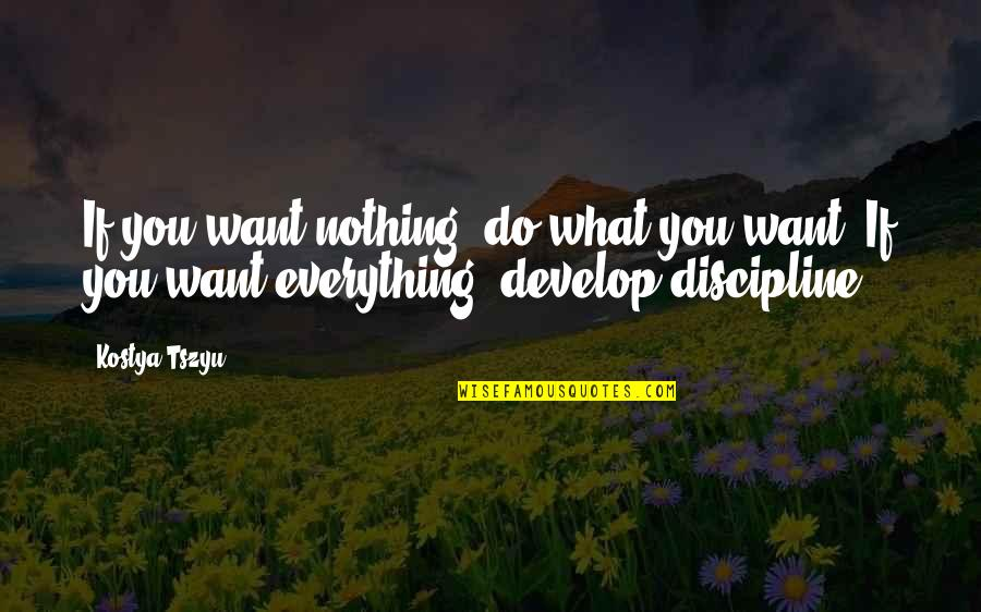 Dr. Venkataswamy Quotes By Kostya Tszyu: If you want nothing, do what you want.