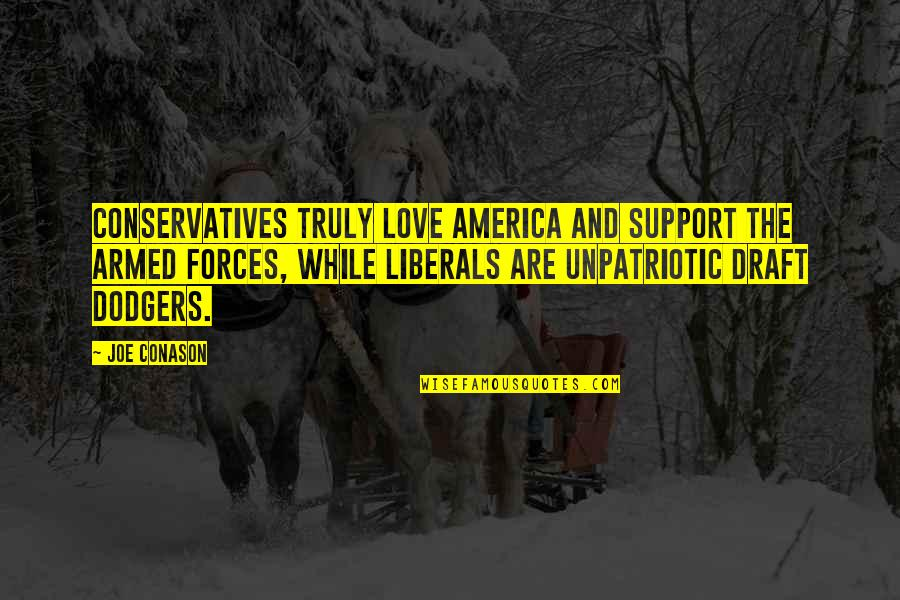 Draft Dodgers Quotes By Joe Conason: Conservatives truly love America and support the armed