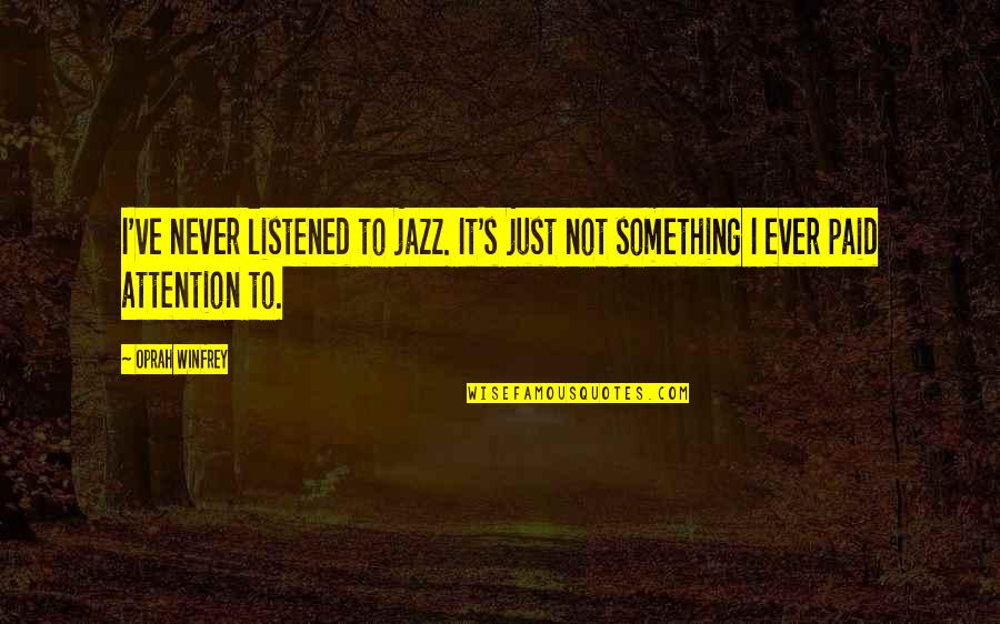 Drafting And Design Quotes By Oprah Winfrey: I've never listened to jazz. It's just not