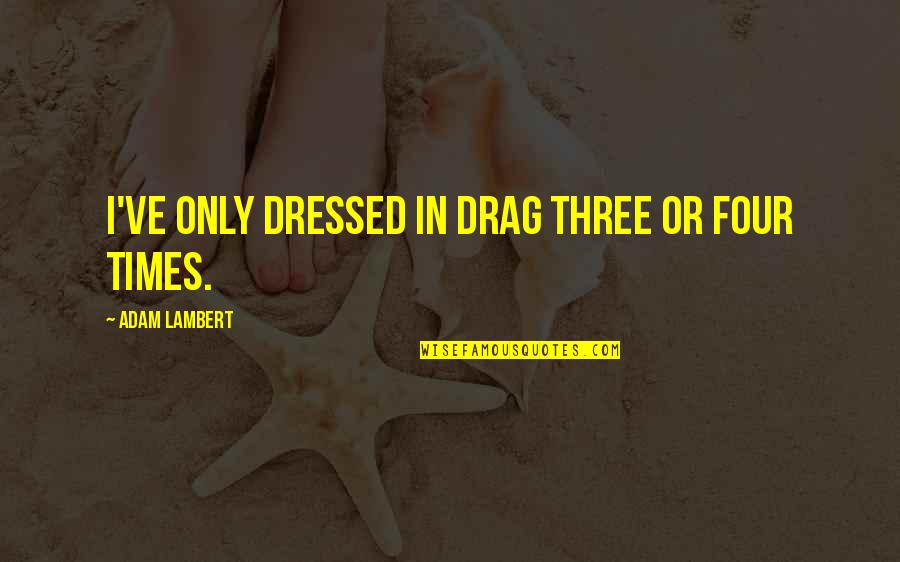 Drag Up Quotes By Adam Lambert: I've only dressed in drag three or four