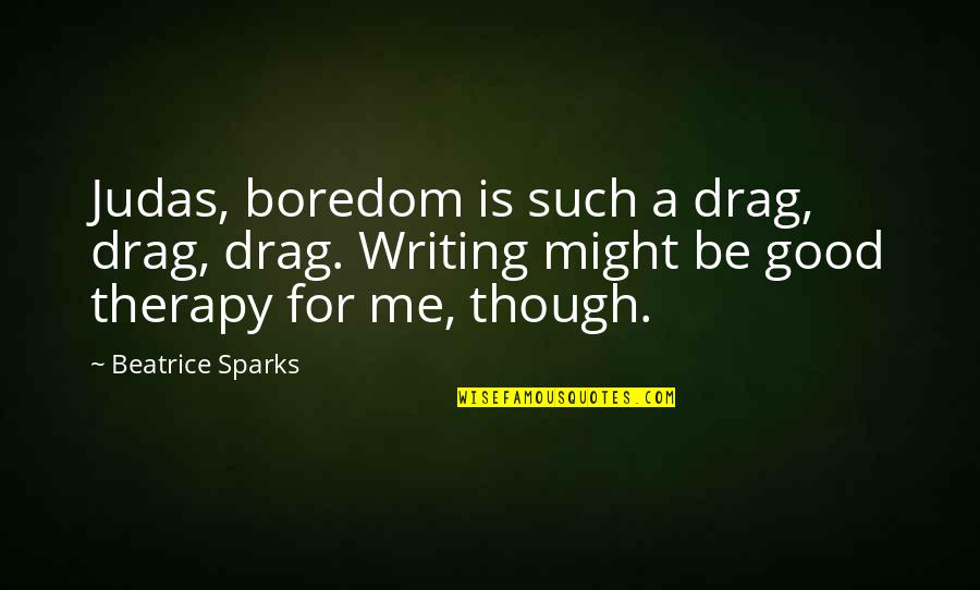 Drag Up Quotes By Beatrice Sparks: Judas, boredom is such a drag, drag, drag.