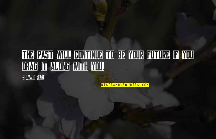 Drag Up Quotes By David Bach: The past will continue to be your future