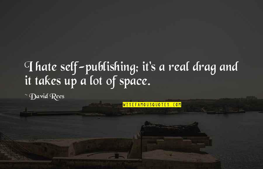Drag Up Quotes By David Rees: I hate self-publishing; it's a real drag and