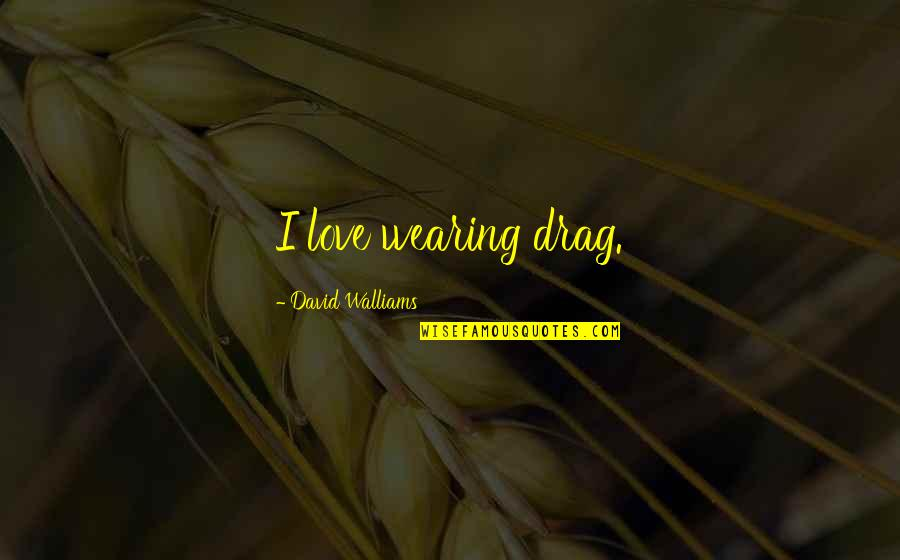 Drag Up Quotes By David Walliams: I love wearing drag.
