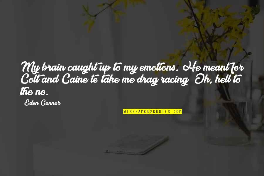Drag Up Quotes By Eden Connor: My brain caught up to my emotions. He