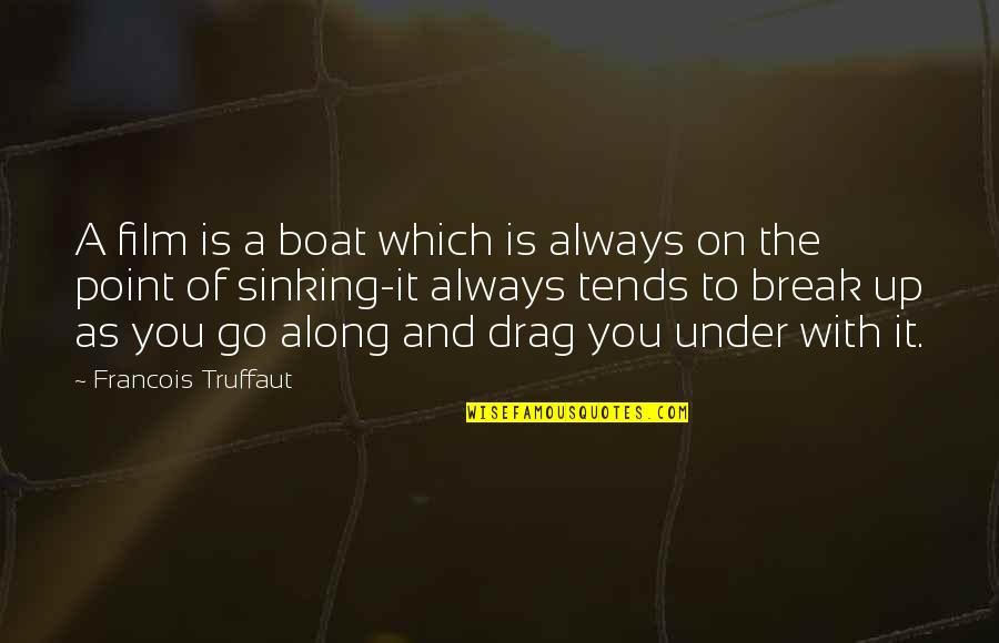 Drag Up Quotes By Francois Truffaut: A film is a boat which is always