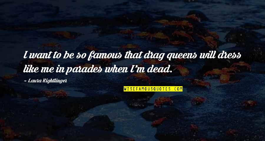 Drag Up Quotes By Laura Kightlinger: I want to be so famous that drag