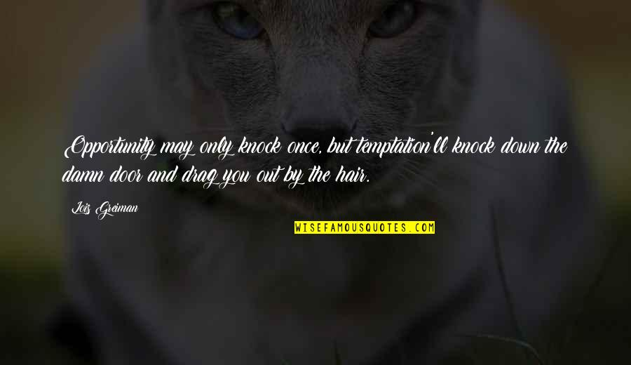 Drag Up Quotes By Lois Greiman: Opportunity may only knock once, but temptation'll knock