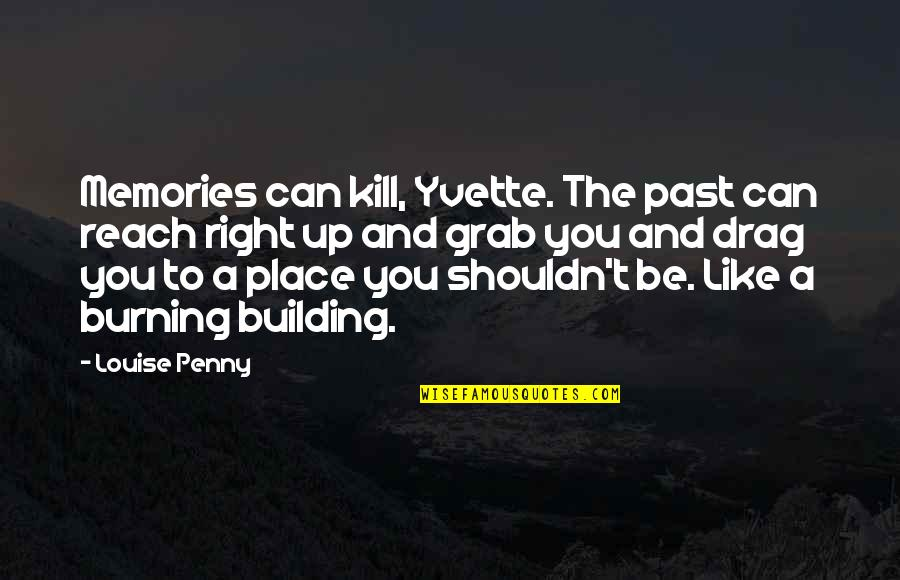 Drag Up Quotes By Louise Penny: Memories can kill, Yvette. The past can reach