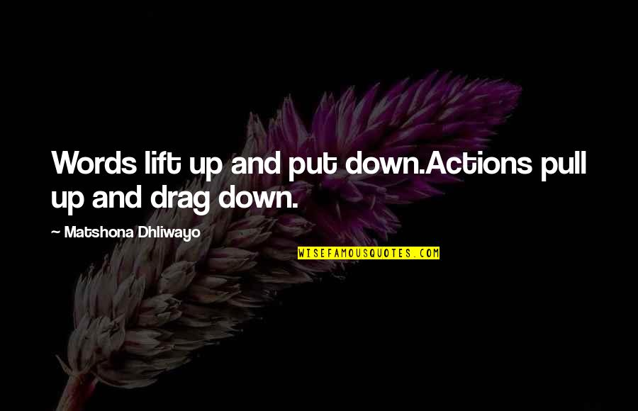 Drag Up Quotes By Matshona Dhliwayo: Words lift up and put down.Actions pull up