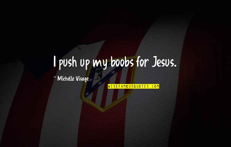 Drag Up Quotes By Michelle Visage: I push up my boobs for Jesus.