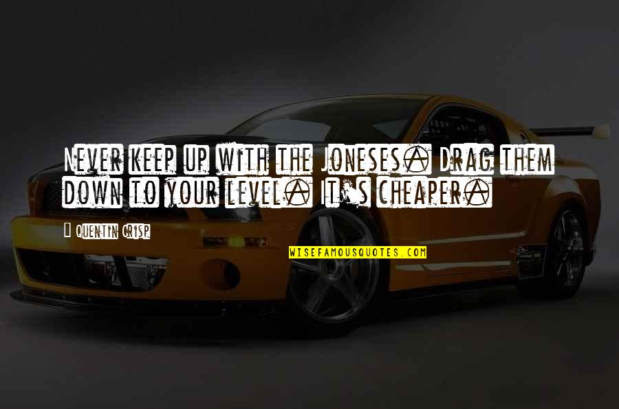 Drag Up Quotes By Quentin Crisp: Never keep up with the Joneses. Drag them