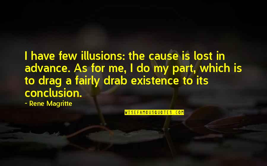 Drag Up Quotes By Rene Magritte: I have few illusions: the cause is lost