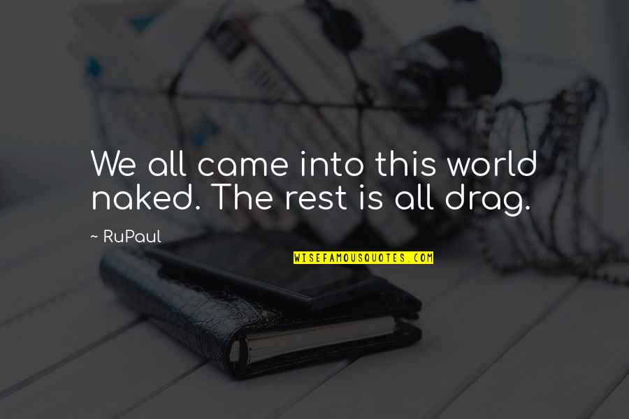 Drag Up Quotes By RuPaul: We all came into this world naked. The