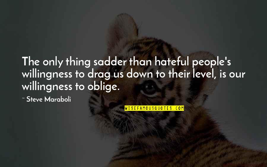 Drag Up Quotes By Steve Maraboli: The only thing sadder than hateful people's willingness