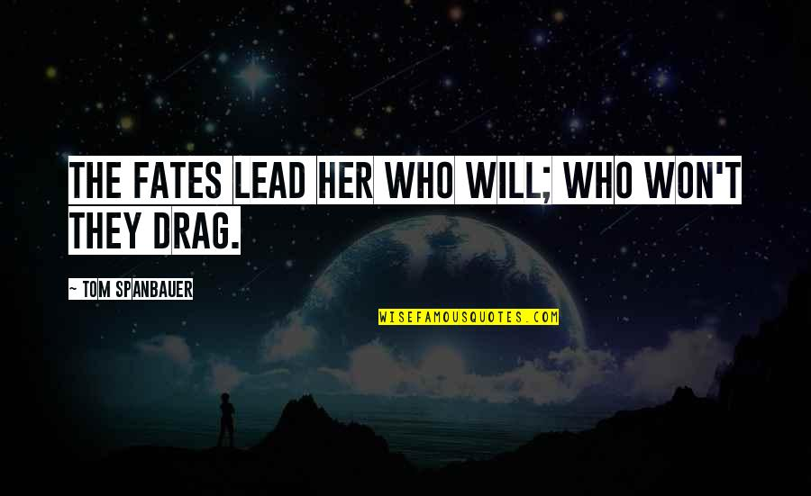 Drag Up Quotes By Tom Spanbauer: The fates lead her who will; who won't