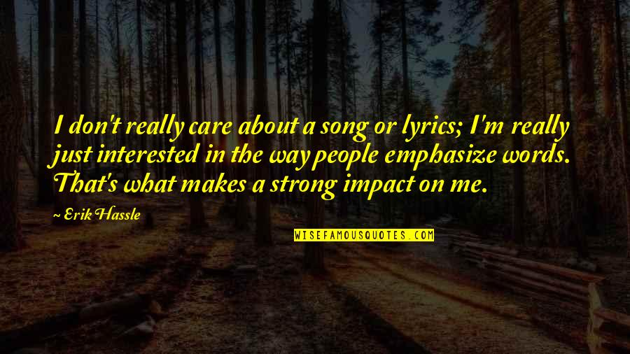 Dragonfly Meaning Quotes By Erik Hassle: I don't really care about a song or