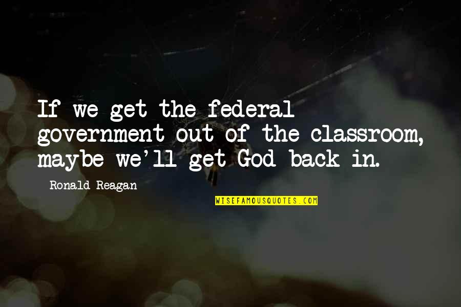 Dragonfly Meaning Quotes By Ronald Reagan: If we get the federal government out of