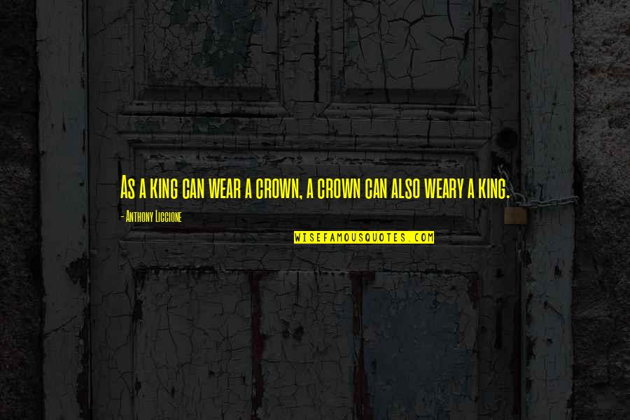 Drained Quotes By Anthony Liccione: As a king can wear a crown, a