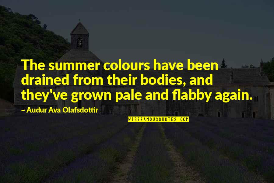 Drained Quotes By Audur Ava Olafsdottir: The summer colours have been drained from their