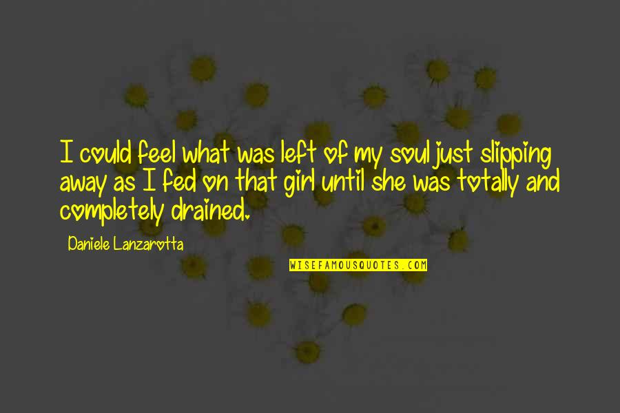Drained Quotes By Daniele Lanzarotta: I could feel what was left of my