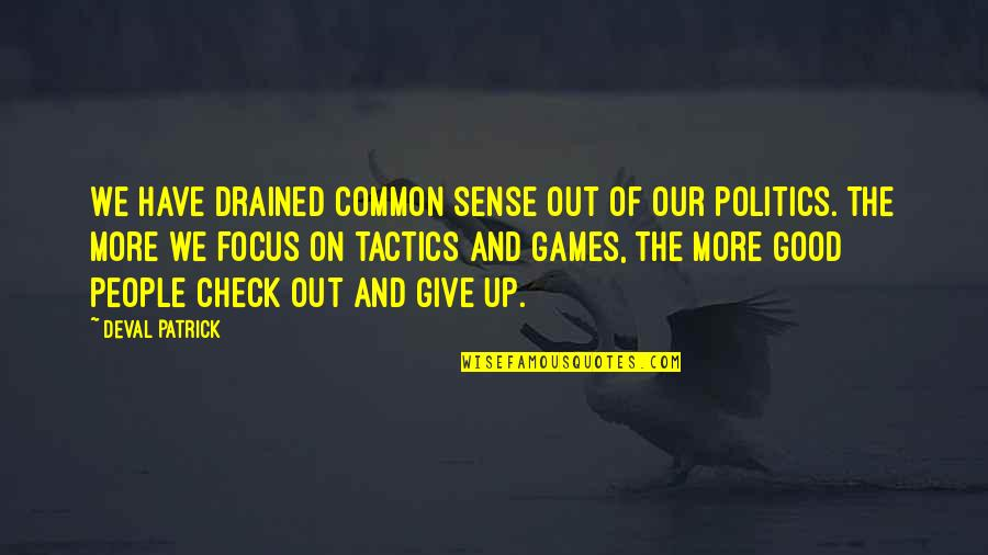 Drained Quotes By Deval Patrick: We have drained common sense out of our